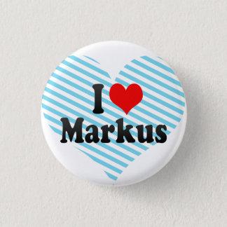 I love Markus 3 Cm Round Badge