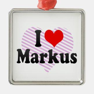 I love Markus Christmas Ornaments