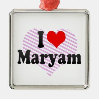 I love Maryam Ornament