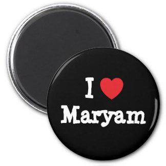 I love Maryam heart T-Shirt 6 Cm Round Magnet