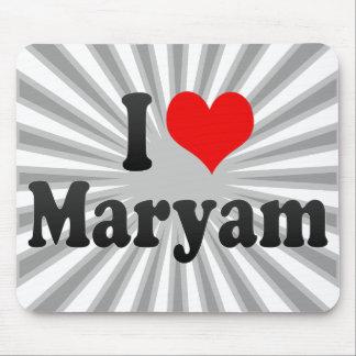 I love Maryam Mouse Pad