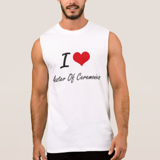 I Love Master Of Ceremonies Sleeveless T-shirt