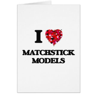 I Love Matchstick Models Greeting Card