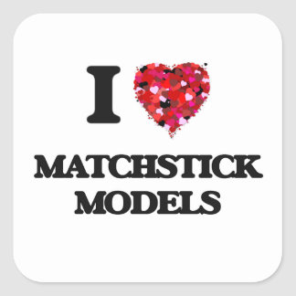 I Love Matchstick Models Square Sticker