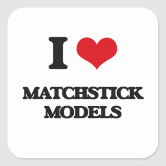 I Love Matchstick Models Square Sticker