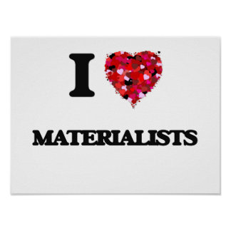 I Love Materialists Poster