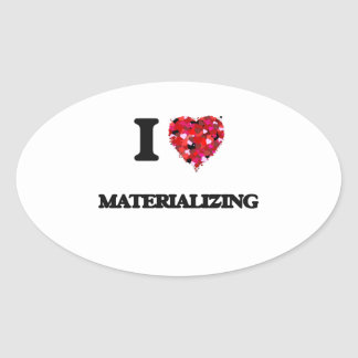 I Love Materializing Oval Sticker