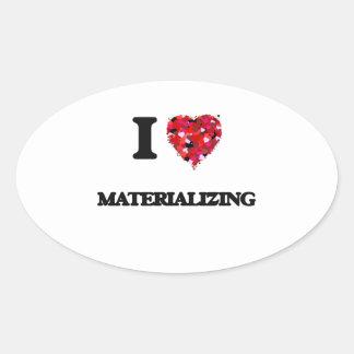 I Love Materializing Oval Sticker