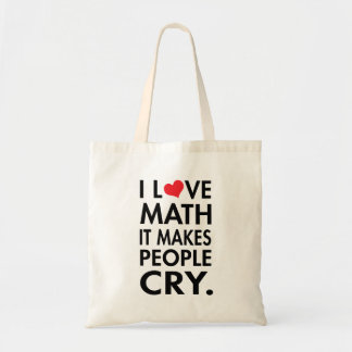 I Love Math, It makes people cry Tote Bag