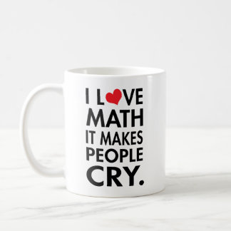 I Love Math, It makes people cry typography Coffee Mug