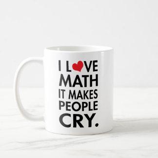 I Love Math, It makes people cry typography Coffee Mug