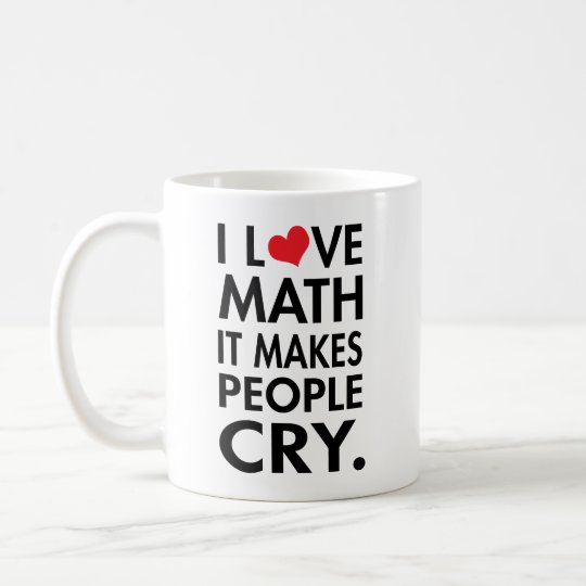 I Love Math, It makes people cry typography