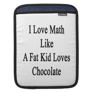 I Love Math Like A Fat Kid Loves Chocolate Sleeves For iPads