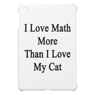 I Love Math More Than I Love My Cat iPad Mini Cover