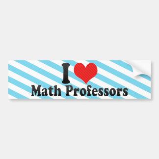 I Love Math Professors Bumper Stickers