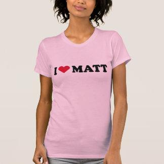I LOVE MATT SHIRTS