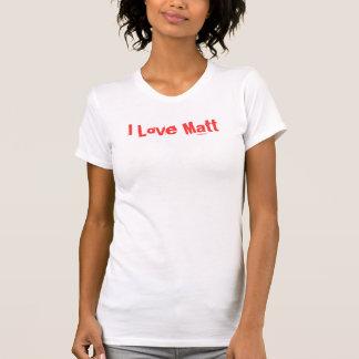 I Love Matt Shirt