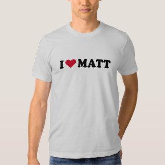 I LOVE MATT TSHIRT