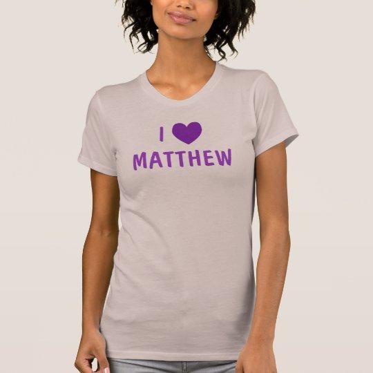 I LOVE MATTHEW T-Shirt