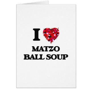 I love Matzo Ball Soup Greeting Card