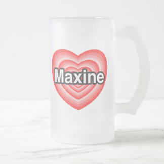 I love Maxine. I love you Maxine. Heart Frosted Glass Beer Mug