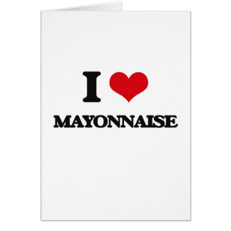 I Love Mayonnaise Greeting Card