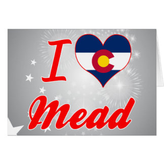 I Love Mead, Colorado Greeting Card