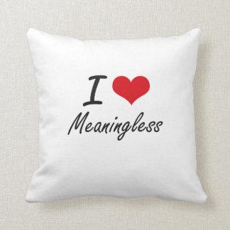 I Love Meaningless Cushions
