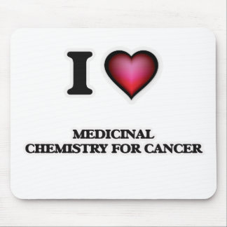I Love Medicinal Chemistry For Cancer Mouse Pad