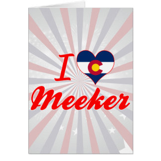 I Love Meeker, Colorado Greeting Cards