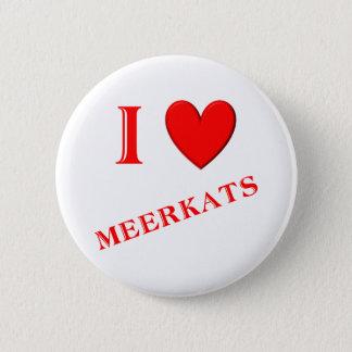 I Love Meerkats 6 Cm Round Badge