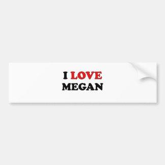 I Love Megan Bumper Stickers
