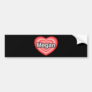 I love Megan. I love you Megan. Heart Bumper Sticker