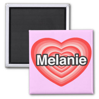 I love Melanie. I love you Melanie. Heart Square Magnet