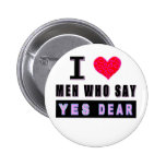 """I Love Men Who Say """"YES DEAR"""" Button"""