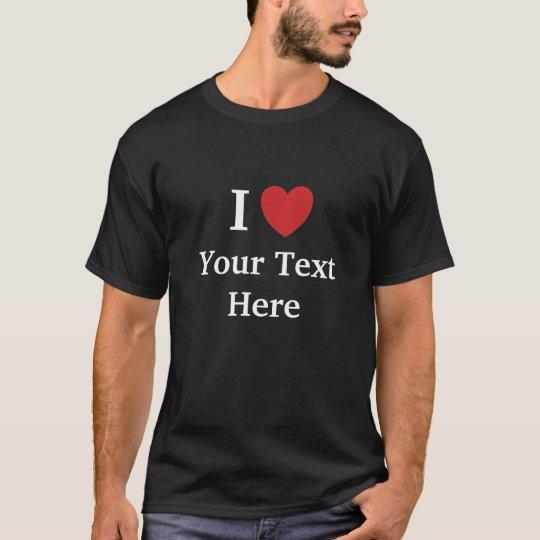 I Love Mens T Shirt - Dark - Add text + Reasons