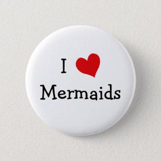 I Love Mermaids 6 Cm Round Badge