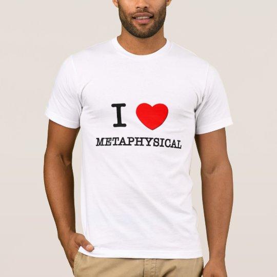 I Love Metaphysical T-Shirt