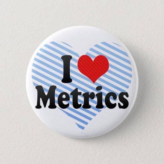 I Love Metrics 6 Cm Round Badge