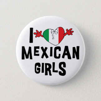 I Love Mexican Girls 6 Cm Round Badge