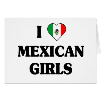 I love Mexican Girls Greeting Card