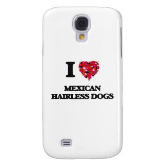 I love Mexican Hairless Dogs Galaxy S4 Case