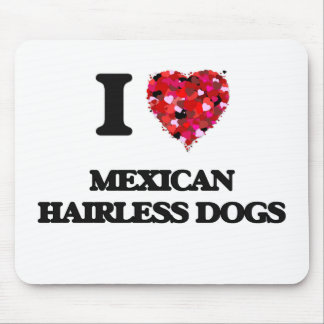 I love Mexican Hairless Dogs Mouse Pad