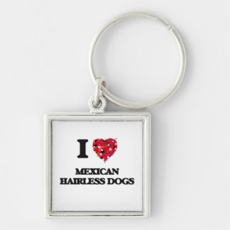 I love Mexican Hairless Dogs Silver-Colored Square Key Ring