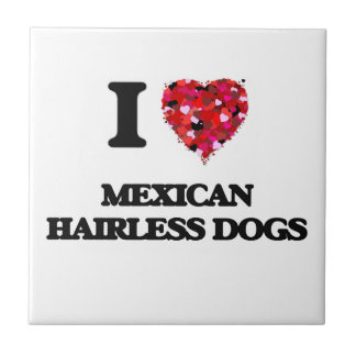 I love Mexican Hairless Dogs Small Square Tile