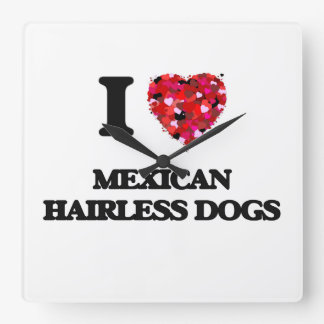 I love Mexican Hairless Dogs Wallclock