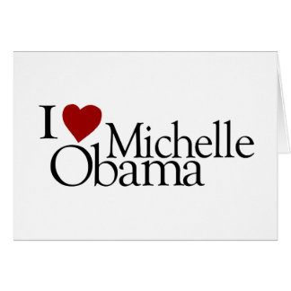 I Love Michelle Obama Greeting Cards
