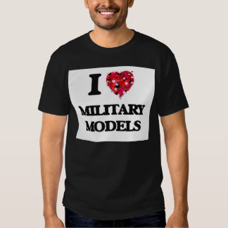 I Love Military Models Shirt