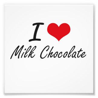 I Love Milk Chocolate Art Photo