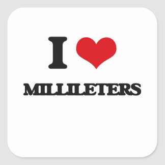 I Love Millileters Square Stickers
